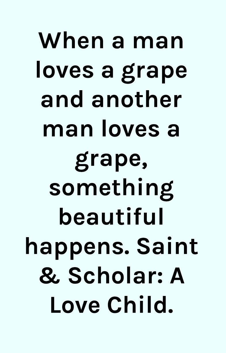 When a man loves a grape; Saint and Scholar brand copy by Willow and Blake