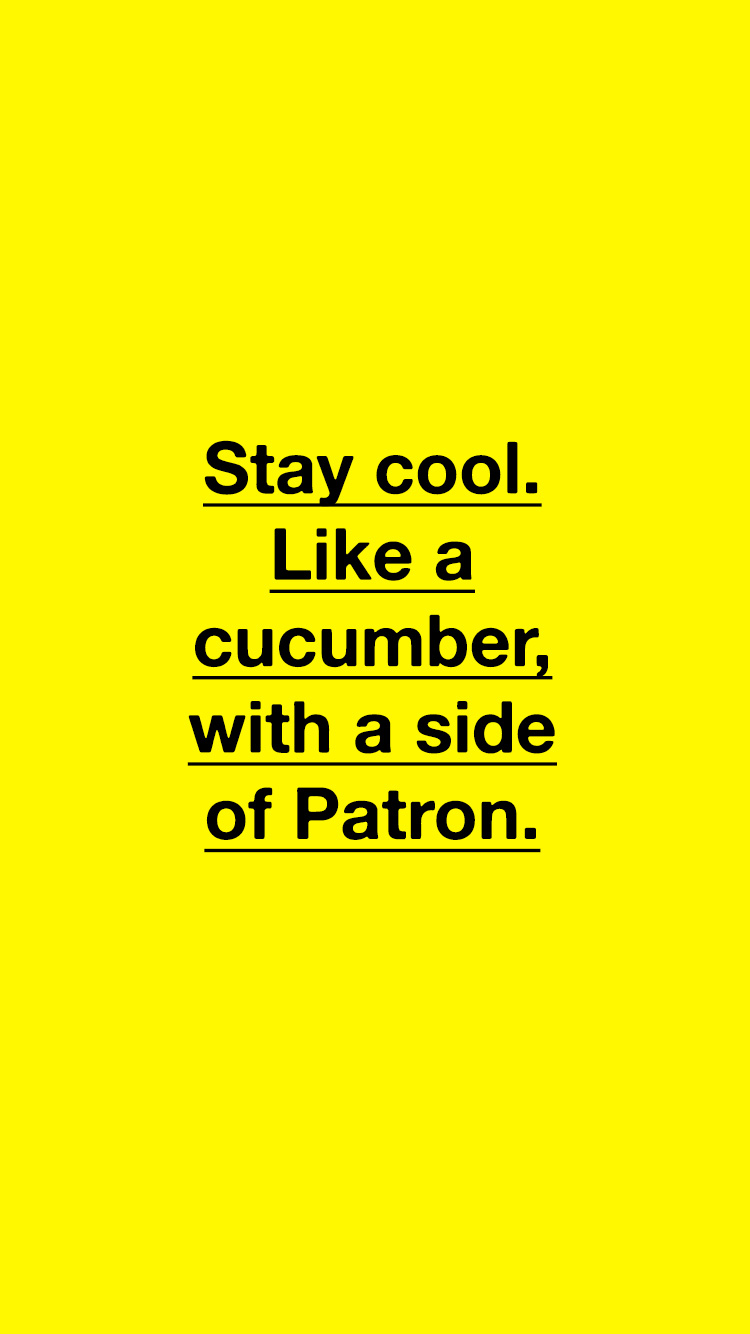 Stay cool. Like a cucumber, with a side of Patron: Jane copy by Willow and Blake.